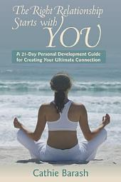 The Right Relationship Starts with You: A 21-Day Personal Development Guide for Creating Your Ultimate Connection