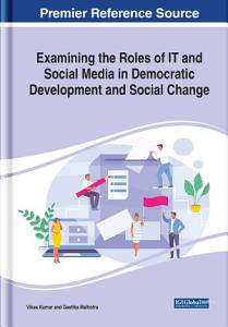Examining the Roles of IT and Social Media in Democratic Development and Social Change PDF