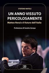 Un anno vissuto pericolosamente: Matteo Renzi e il futuro dell'Italia