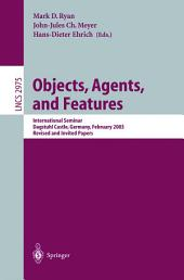 Objects, Agents, and Features: International Seminar, Dagstuhl Castle, Germany, February 16-21, 2003, Revised and Invited Papers