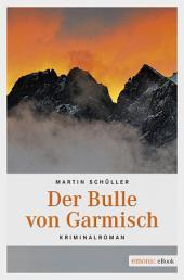 Der Bulle von Garmisch: Kriminalroman