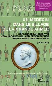 Un médecin dans le sillage de la grande armée: Correspondance entre Jean Jacques Ballard et son épouse Ursule demeurée en France - (1805-1812)