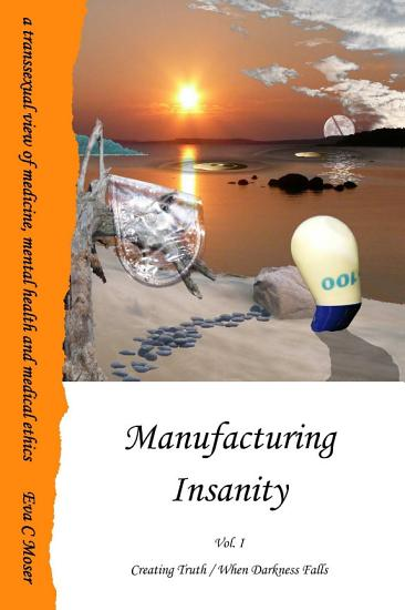 Manufacturing Insanity   Vol  1   Creating Truth   When Darkness Falls PDF