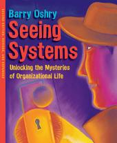 Seeing Systems: Unlocking the Mysteries of Organizational Life, Edition 2
