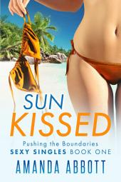 Sun Kissed: Pushing the Boundaries: Sexy Singles Book #