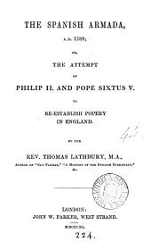 The Spanish armada ... ; or, The attempt of Philip ii. and pope Sixtus v. to re-establish popery in England