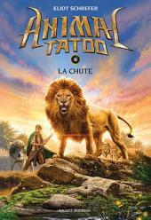Animal Tatoo saison 1, Tome 06: La chute