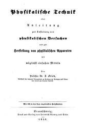 Physikalische technik, oder Anleitung zur anstellung von physikalischen versuchen und zur herstellung von physikalischen apparaten mit möglichst einfachen mitteln