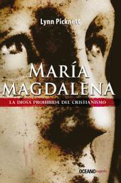 María Magdalena. La diosa prohibida del cristianismo