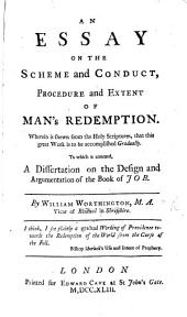 An essay on the scheme and conduct, procedure and extent of Man's Redemption ... To which is annexed, a dissertation on the design and argumentation of the Book of Job