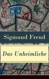 Das Unheimliche (Vollständige Ausgabe): Studien über Ängstlichkeit