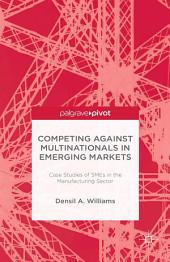 Competing against Multinationals in Emerging Markets: Case Studies of SMEs in the Manufacturing Sector