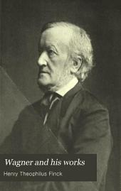 Wagner and His Works: The Story of His Life, with Critical Comments, Volume 2