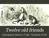 Twelve Old Friends: A Book for Boys and Girls