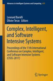 Complex, Intelligent, and Software Intensive Systems: Proceedings of the 11th International Conference on Complex, Intelligent, and Software Intensive Systems (CISIS-2017)