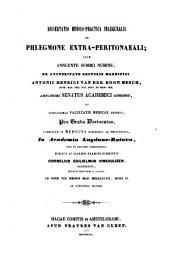 Dissertatio medico-practica inauguralis de phlegmone extra-peritonaeali: Volume 1