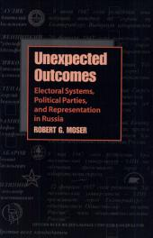Unexpected Outcomes: Electoral Systems, Political Parties, and Representation in Russia