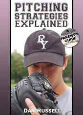Pitching Strategies Explained: A Parent's Guide