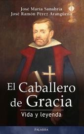 El Caballero de Gracia: Vida y leyenda