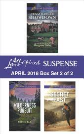 Harlequin Love Inspired Suspense April 2018 - Box Set 2 of 2: Texas Ranger Showdown\Wilderness Pursuit\Secret Past