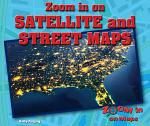Zoom in on Satellite and Street Maps