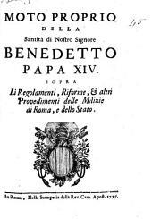 Moto proprio della santità di nostro signore Benedetto papa 14. sopra li regolamenti, riforme, & altri provedimenti delle milizie di Roma, e dello stato