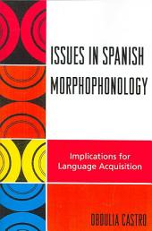 Issues in Spanish Morphophonology: Implications for Language Acquisition