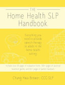 The Home Health SLP Handbook  Everything You Need to Provide Speech Therapy to Adults in the Home Health Setting  Book