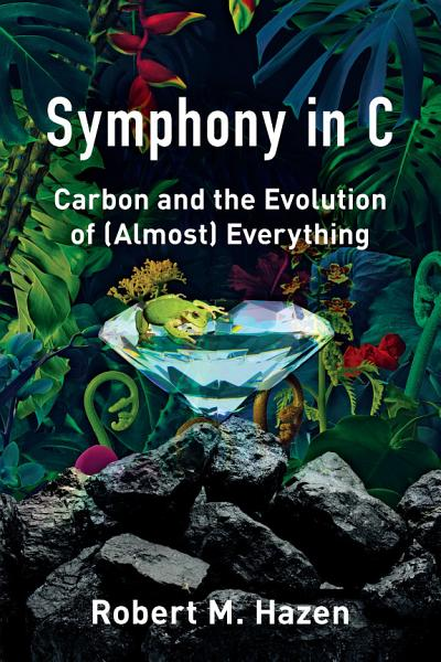 Download Symphony in C  Carbon and the Evolution of  Almost  Everything Book