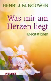 Was mir am Herzen liegt: Meditationen