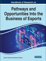 Handbook of Research on Pathways and Opportunities Into the Business of Esports