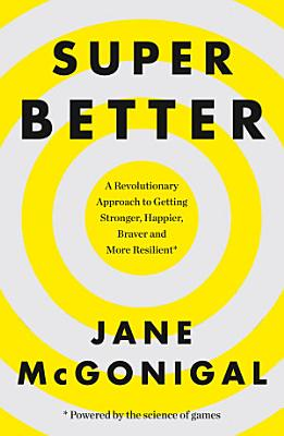 SuperBetter  How a gameful life can make you stronger  happier  braver and more resilient PDF