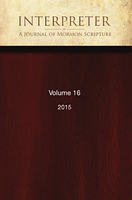 Interpreter  A Journal of Mormon Scripture  Volume 16  2015  PDF