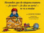 Alexander, Que de Ninguna Manera-Le Oyen?-!Lo Dice en Serio!-se va a mudar: (Alexander, Who's Not (Do You Hear Me? I Mean It) Going to Move
