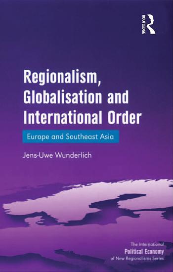 Regionalism  Globalisation and International Order PDF