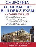 California Contractor General Building  B  Exam  a Complete Prep Guide