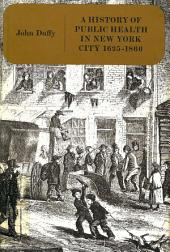 History of Public Health in New York City, 1625-1866: Volume 1