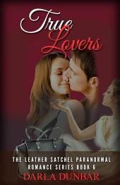 True Lovers: The Leather Satchel Paranormal Romance Series, Book 6