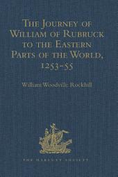 The Journey of William of Rubruck to the Eastern Parts of the World, 1253-55: As Narrated by Himself. With Two Accounts of the Earlier Journey of John of Pian de Carpine