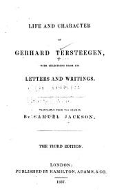 Life and Character of Gerhard Tersteegen, with Selections from His Letters and Writings