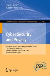 Cyber Security and Privacy: 4th Cyber Security and Privacy Innovation Forum, CSP Innovation Forum 2015, Brussels, Belgium April 28-29, 2015, Revised Selected Papers