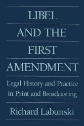 Libel and the First Amendment: Legal History and Practice in Print and Broadcasting