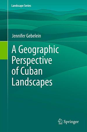 A Geographic Perspective of Cuban Landscapes PDF