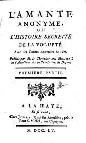 L'Amante Anonyme, Ou L'Histoire Secrette De La Volupté: Avec des Contes nouveaux de Fées, Volume1