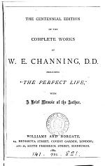 The Centennial Edition of the Complete Works of W.E. Channing ... Including