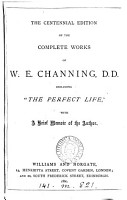 The Centennial Edition of the Complete Works of W E  Channing     Including  The Perfect Life   with a Brief Memoir of the Author   With a Portrait   PDF