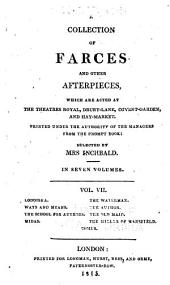 A Collection of Farces and Other Afterpieces: Which are Acted at the Theatres Royal, Drury-Lane, Covent-Garden, and Hay-Market. Printed Under the Authority of the Managers from the Prompt Book, Volume 7