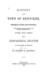 History of the Town of Henniker, Merrimack County, New Hampshire: From the Date of the Canada Grant by the Province of Massachusetts, in 1735, to 1880; with a Genealogical Register of the Families of Henniker