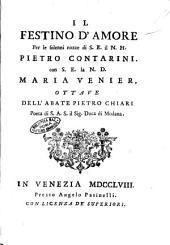 Il festino d'amore per le solenni nozze di s.e. il n.h. Pietro Contarini. con s.e. la n.d. Maria Venier, ottave dell'abate Pietro Chiari poeta di S.A.S. il sig. duca di Modana