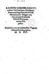 R. D. Petri Cordier Galli lucothecii, viri consularis, Christianiss. Francorum Regis Francisci Ad Caes. Maximilianum Delegati oratoris, pro pace & concordia Tantorum Principum recitata Propositio... M.D.XVI. (Martinus Salius Io. Fran. Scarauello...)